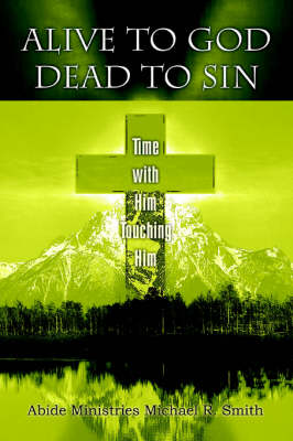 Alive to God Dead to Sin: Time with Him Touching Him