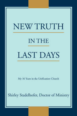 New Truth in the Last Days: My 36 Years in the Unification Church