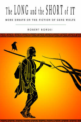 The Long and the Short of It: More Essays on the Fiction of Gene Wolfe