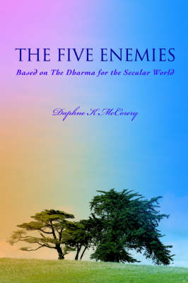 The Five Enemies: Based on the Dharma for the Secular World