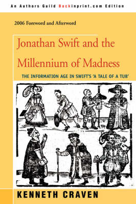 Jonathan Swift and the Millennium of Madness: The Information Age in Swift's 'a Tale of a Tub'