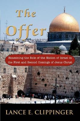 The Offer: Examining the Role of the Nation of Israel in the First and Second Comings of Jesus Christ
