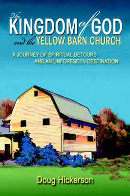 The Kingdom of God and the Yellow Barn Church: A Journey of Spiritual Detours and an Unforeseen Destination