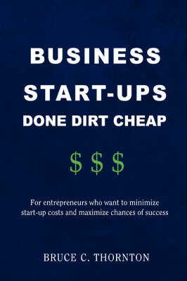 Business Start-Ups Done Dirt Cheap: For Entrepreneurs Who Want to Minimize Start-Up Costs and Maximize Chances of Success