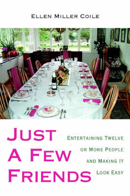 Just a Few Friends: Entertaining Twelve or More People and Making It Look Easy