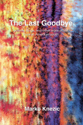 The Last Goodbye: Poems, Songs, and Other Signs of Life from an American Youth