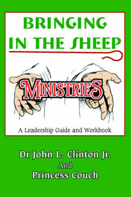 Bringing in the Sheep Ministries: A Leadership Guide and Workbook