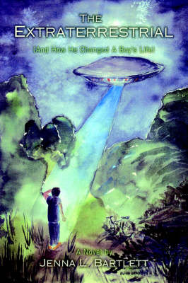 The Extraterrestrial: (And How He Changed a Boy's Life)