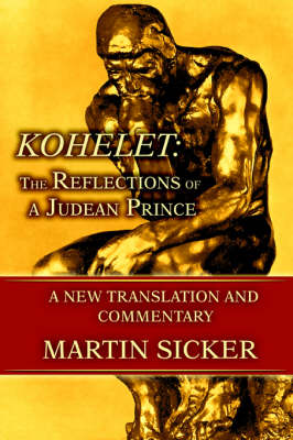 Kohelet: The Reflections of a Judean Prince: A New Translation and Commentary