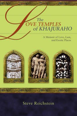 The Love Temples of Khajuraho: A Memoir of Love, Lust, and Exotic Places