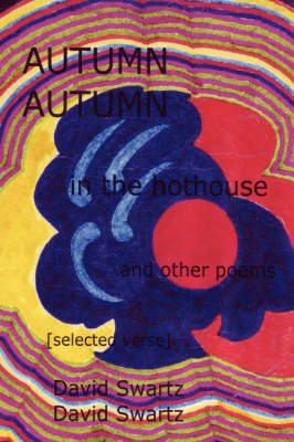 Autumn in the Hothouse and Other Poems: [Selected Verse]