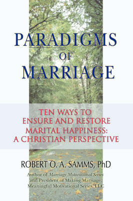 Paradigms of Marriage: Ten Ways to Ensure and Restore Marital Happiness: A Christian Perspective
