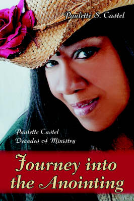 Journey Into the Anointing: Paulette Castel Decades of Ministry
