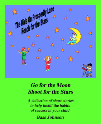The Kids on Prosperity Lane Reach for the Stars: Go for the Moon Shoot for the Stars