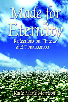 Made for Eternity: Reflections on Time and Timelessness