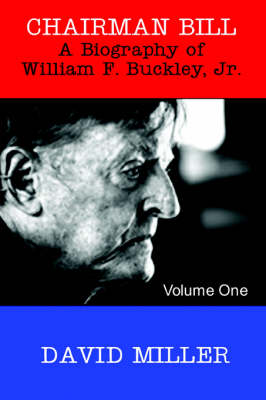Chairman Bill: A Biography of William F. Buckley, Jr.