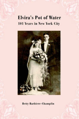Elvira's Pot of Water: 101 Years in New York City