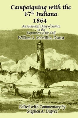 Campaigning with the 67th Indiana 1864: An Annotated Diary of Service in the Department of the Gulf