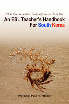 An ESL Teacher's Handbook for South Korea: What the Recruiter Probably Never Told You