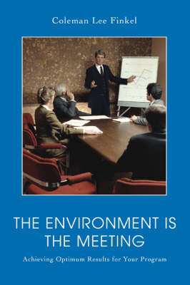 The Environment Is the Meeting: Achieving Optimum Results for Your Program