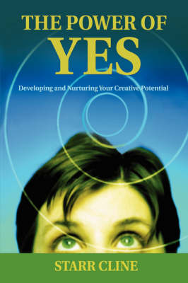 The Power of Yes: Developing and Nurturing Your Creative Potential