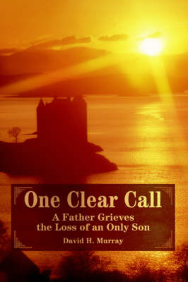 One Clear Call: A Father Grieves the Loss of an Only Son