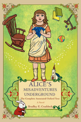 Alice's Misadventures Underground: The Complete Annotated Oxford Text