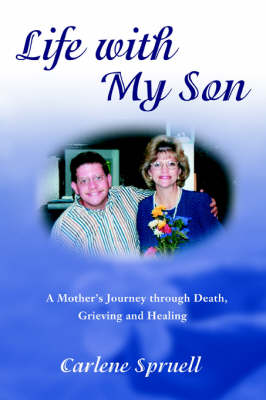 Life with My Son: A Mother's Journey Through Death, Grieving and Healing