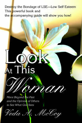 Look at This Woman: Move Beyond the Past and the Opinion of Others to See What God Sees