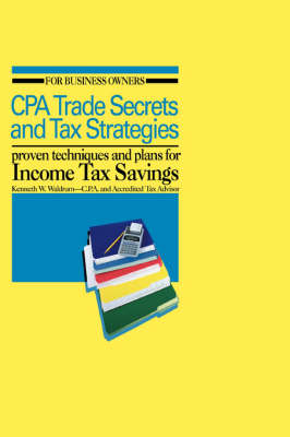 CPA Trade Secrets and Tax Strategies: Proven Techniques and Plans for Income Tax Savings