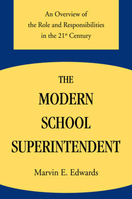 The Modern School Superintendent: An Overview of the Role and Responsibilities in the 21st Century