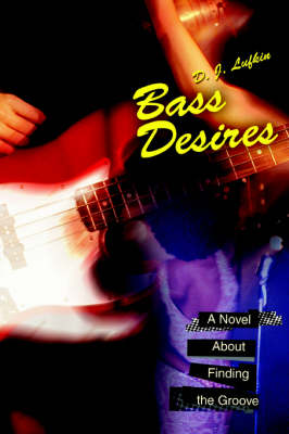 Bass Desires: A Novel about Finding the Groove