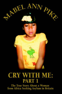 Cry with Me: Part 1: The True Story about a Woman from Africa Seeking Asylum in Britain