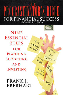 The Procrastinator's Bible for Financial Success: Nine Essential Steps for Planning, Budgeting, and Investing