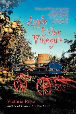 Apple Cider Vinegar: History and Folklore-Composition-Medical Research-Medicinal, Cosmetic, and Household Uses-Commercial and Home Production