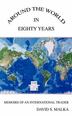 Around the World in Eighty Years: Memoirs of an International Trader