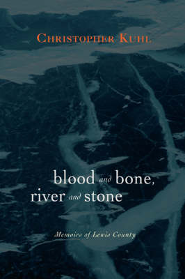 Blood and Bone, River and Stone: Memoirs of Lewis County
