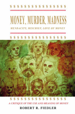 Money, Murder, Madness: A Critique of the Use and Meaning of Money