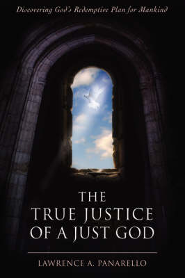 The True Justice of a Just God: Discovering God's Redemptive Plan for Mankind