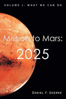 Mission to Mars: 2025: Volume I: What We Can Do