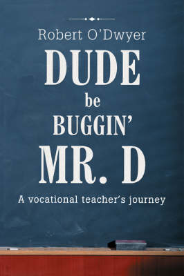Dude Be Buggin' Mr. D: A Vocational Teacher's Journey