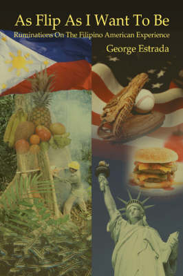 As Flip as I Want to Be: Ruminations on the Filipino American Experience