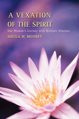 A Vexation of the Spirit: One Woman's Journey with Multiple Illnesses
