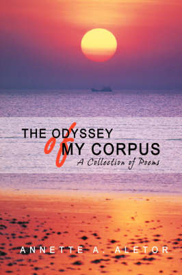 The Odyssey of My Corpus: A Collection of Poems