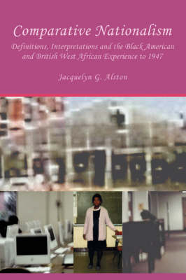 Comparative Nationalism: Definitions, Interpretations and the Black American and British West African Experience to 1947