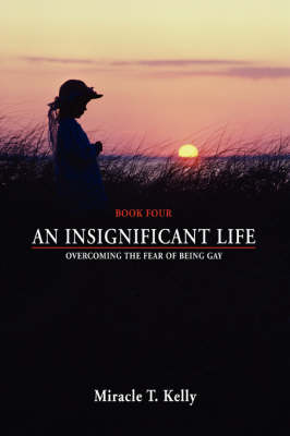 An Insignificant Life: Overcoming the Fear of Being Gay