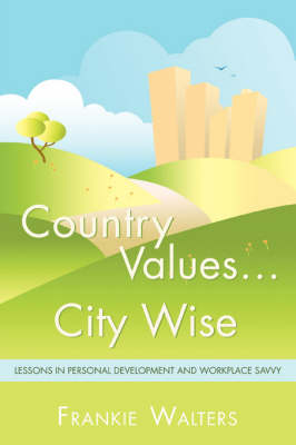 Country Values . City Wise: Lessons in Personal Development and Workplace Savvy