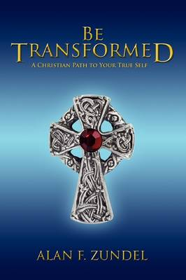 Be Transformed: A Christian Path to Your True Self