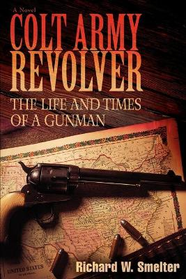 Colt Army Revolver: The Life and Times of a Gunman