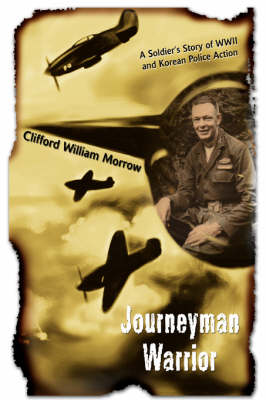 Journeyman Warrior: A Soldier's Story of WWII and Korean Police Action